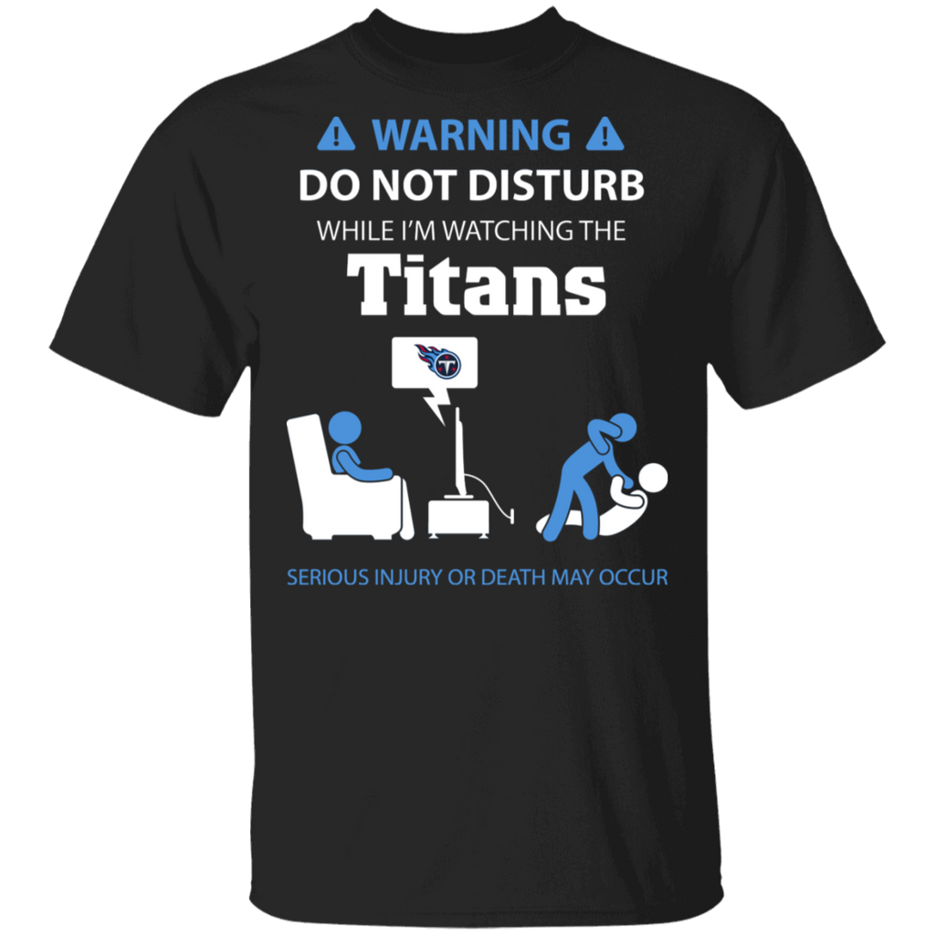 NFL - Warning Do Not Disturb While I'm Watching The Tennessee Titans T-Shirt