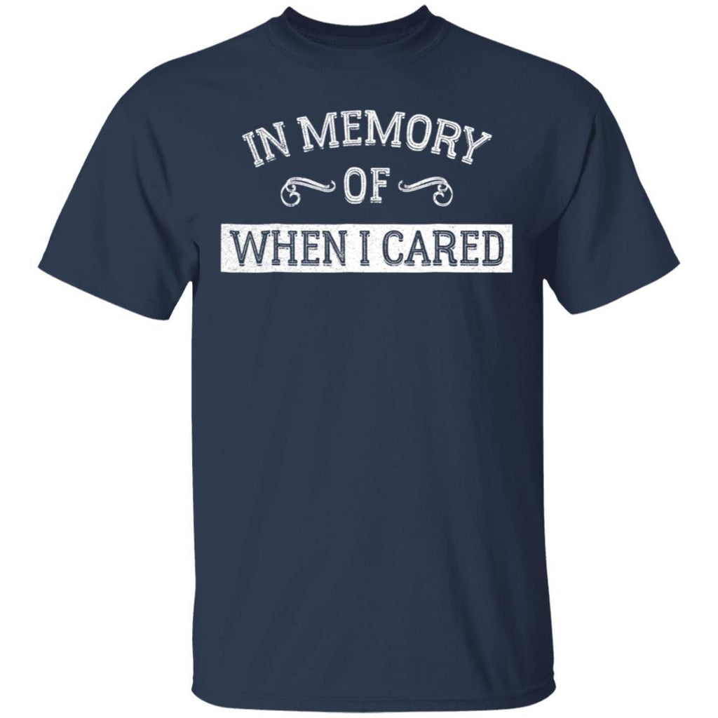 In Memory Of When I Cared - Funny Sarcastic T-Shirt