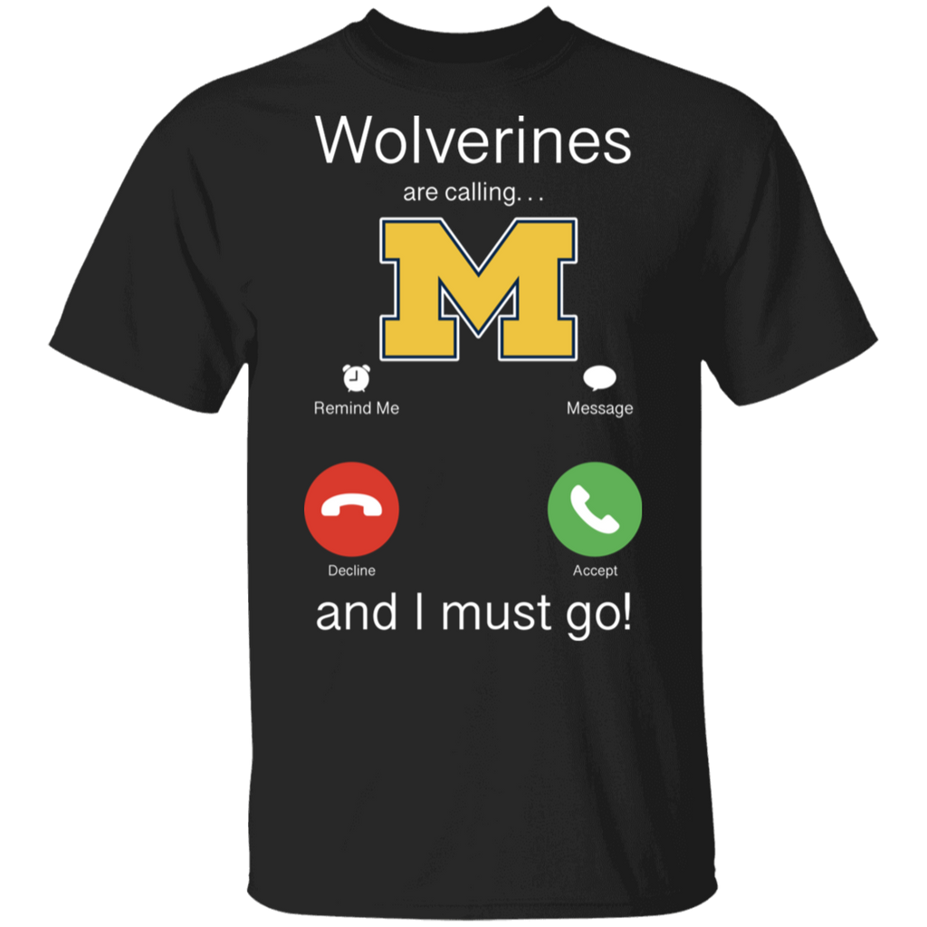 NCAA - Michigan Wolverines Are Calling and I must Go T-Shirt