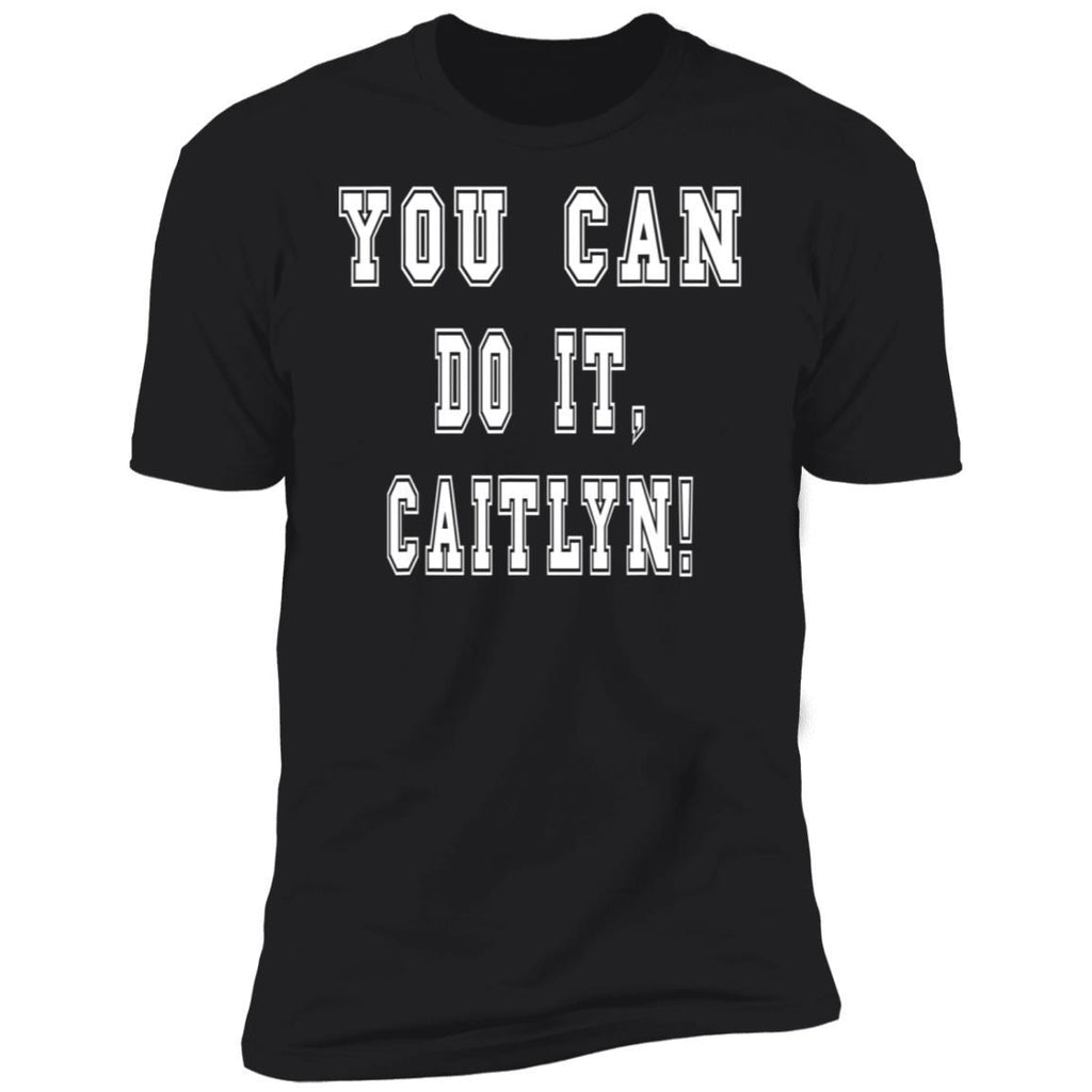 You Can Do It, Caitlyn! Parent Cheer Support Personalized T-Shirt
