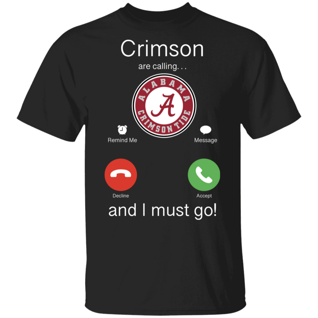 NCAA - Alabama Crimson Are Calling and I must Go T-Shirt