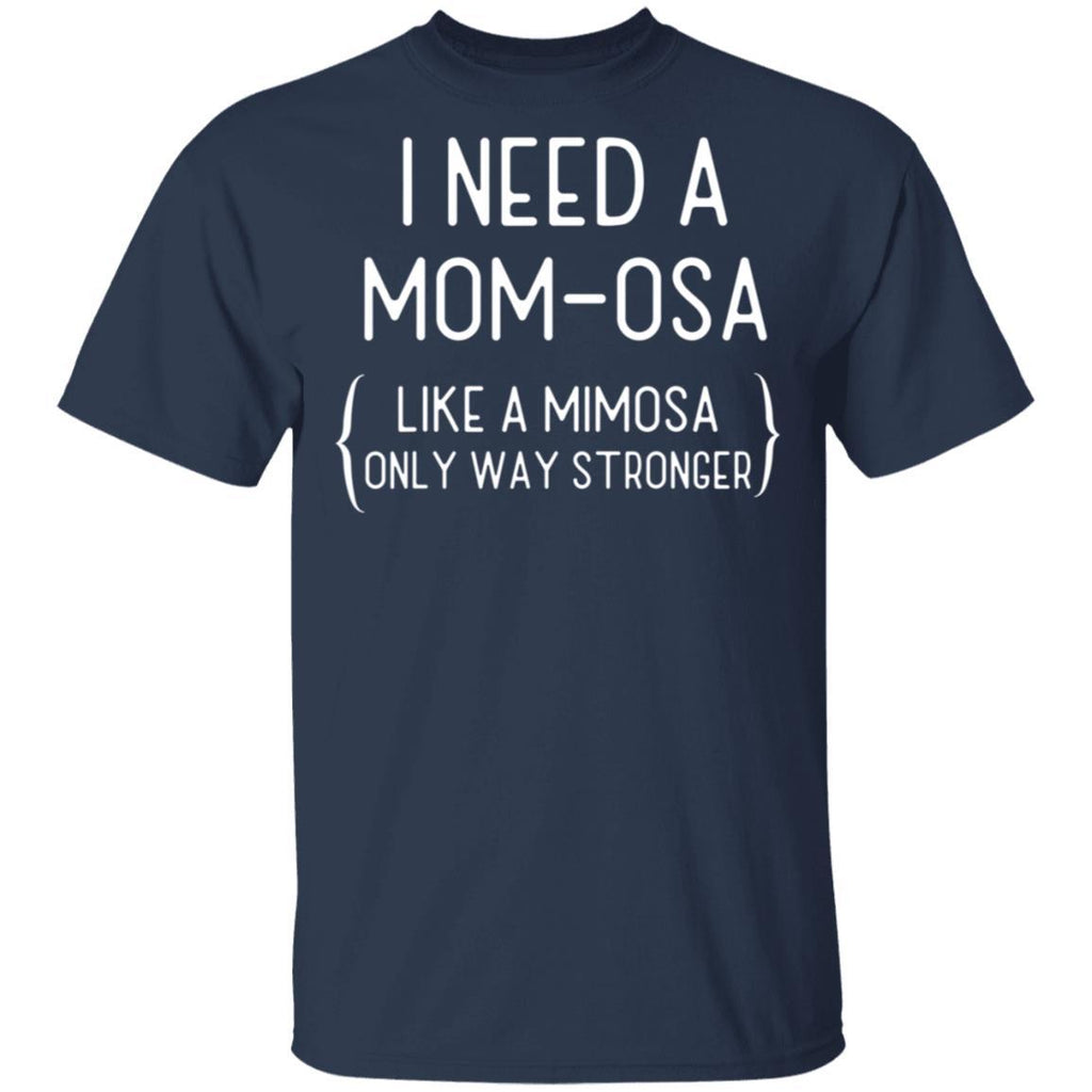 I Need A Mom-Osa Funny Mimosa For Busy Moms Gift T-Shirt