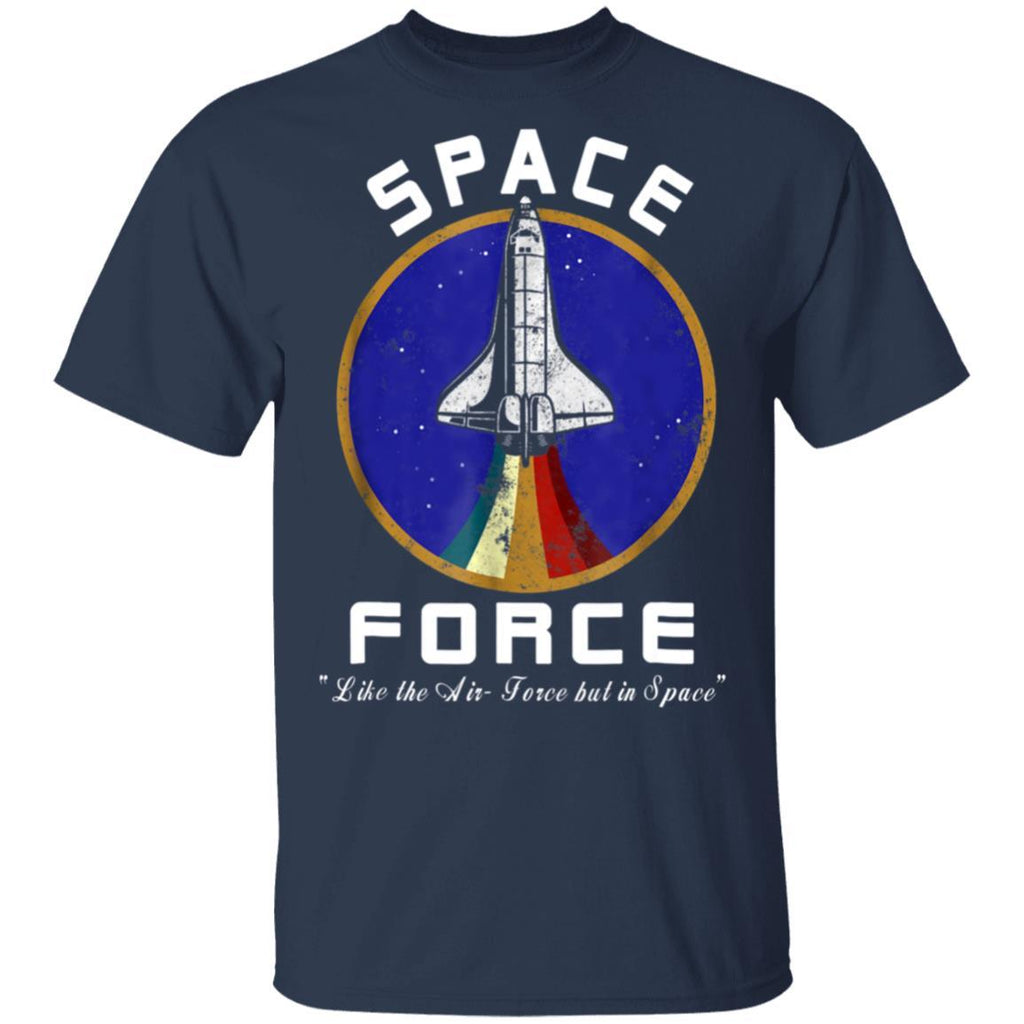 Space Force Like the Air- Force But In Space Funny T-Shirt