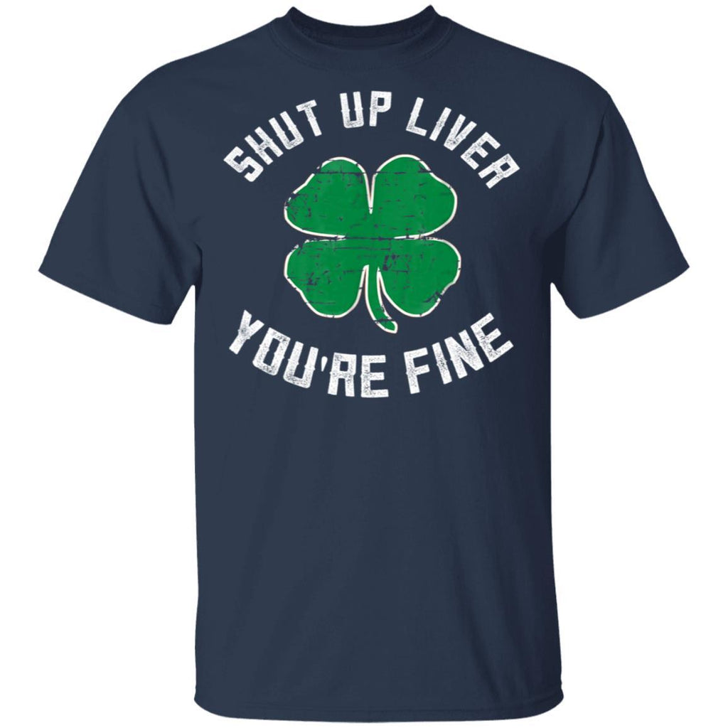 St Patrick's Day Beer Drinking - Shut Up Liver You're Fine T-Shirt