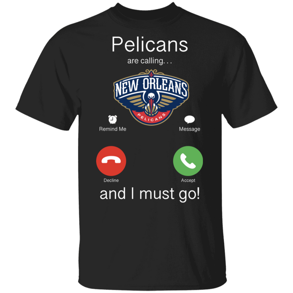 NBA - New Orleans Pelicans Are Calling and I must Go T-Shirt