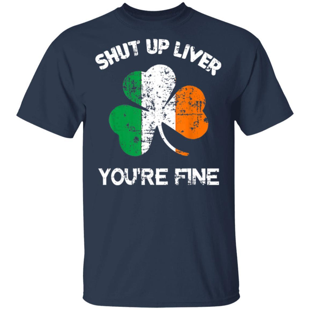 Mens Shut Up Liver You're Fine St. Patrick's Day T-Shirt