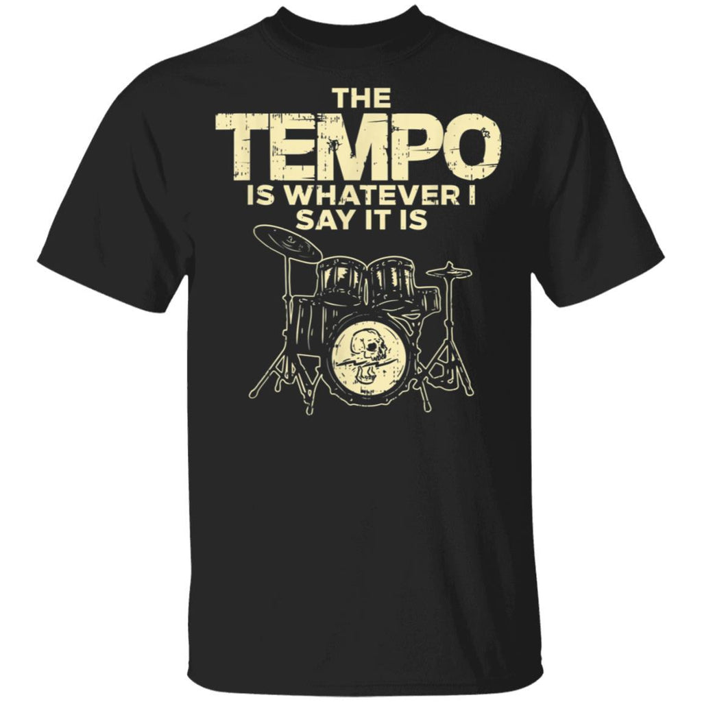 Funny Drummer The Tempo Is Whatever I Say It Is T-Shirt