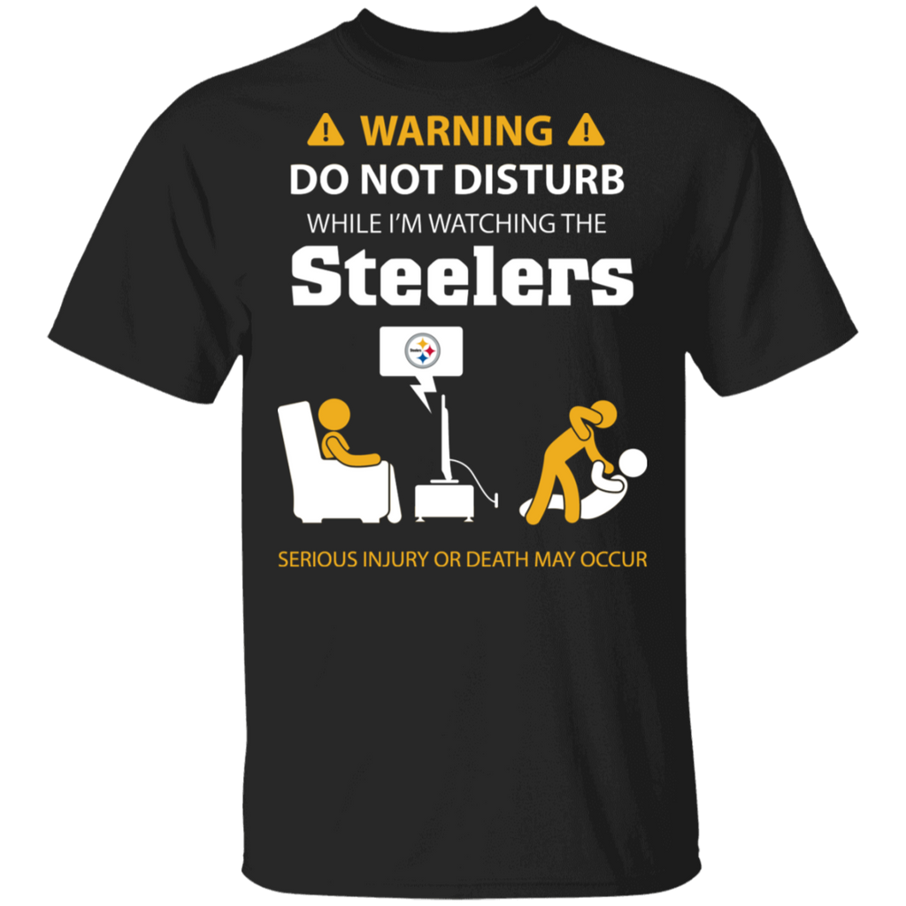NFL - Warning Do Not Disturb While I'm Watching The Pittsburgh Steelers T-Shirt