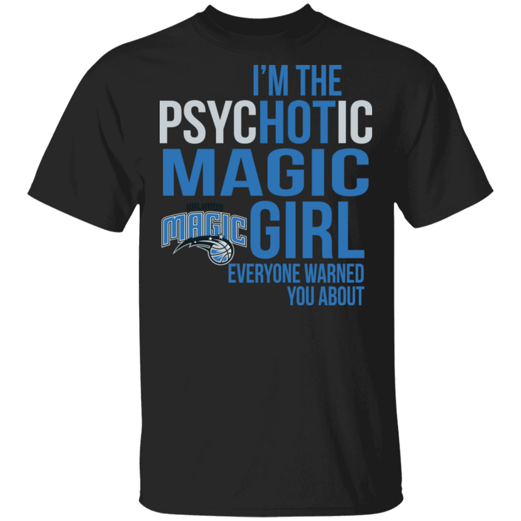 NBA I am the Psychotic Orlando Magic Girl Everyone Warned You About T-shirt