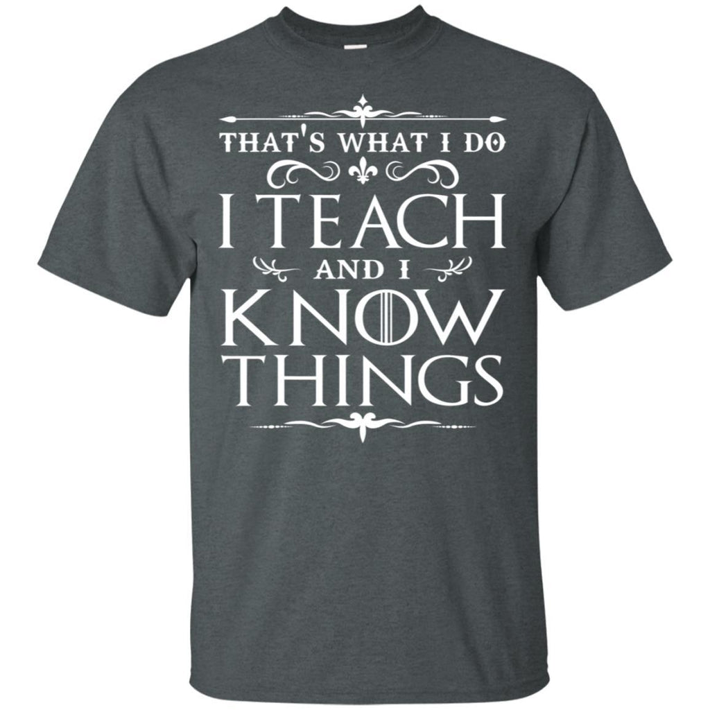 That's What I Do I Teach and I Know Things Teacher T-Shirt