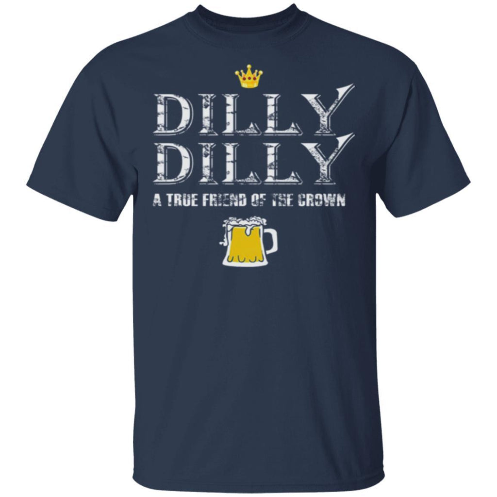 Dilly Dilly A True Friend Of The Crown Beer Lovers T-Shirt