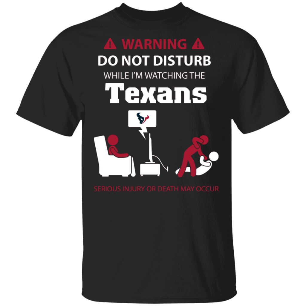 NFL - Warning Do Not Disturb While I'm Watching The Houston Texans T-Shirt