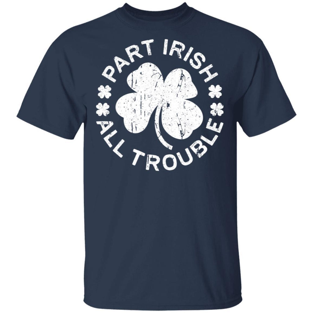 Part Irish All Trouble Saint Patrick Day Gift T-Shirt