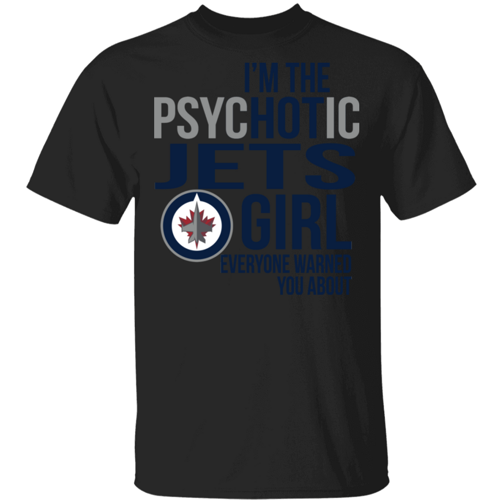 NHL I am the Psychotic Winnipeg Jets Girl Everyone Warned You About T-shirt