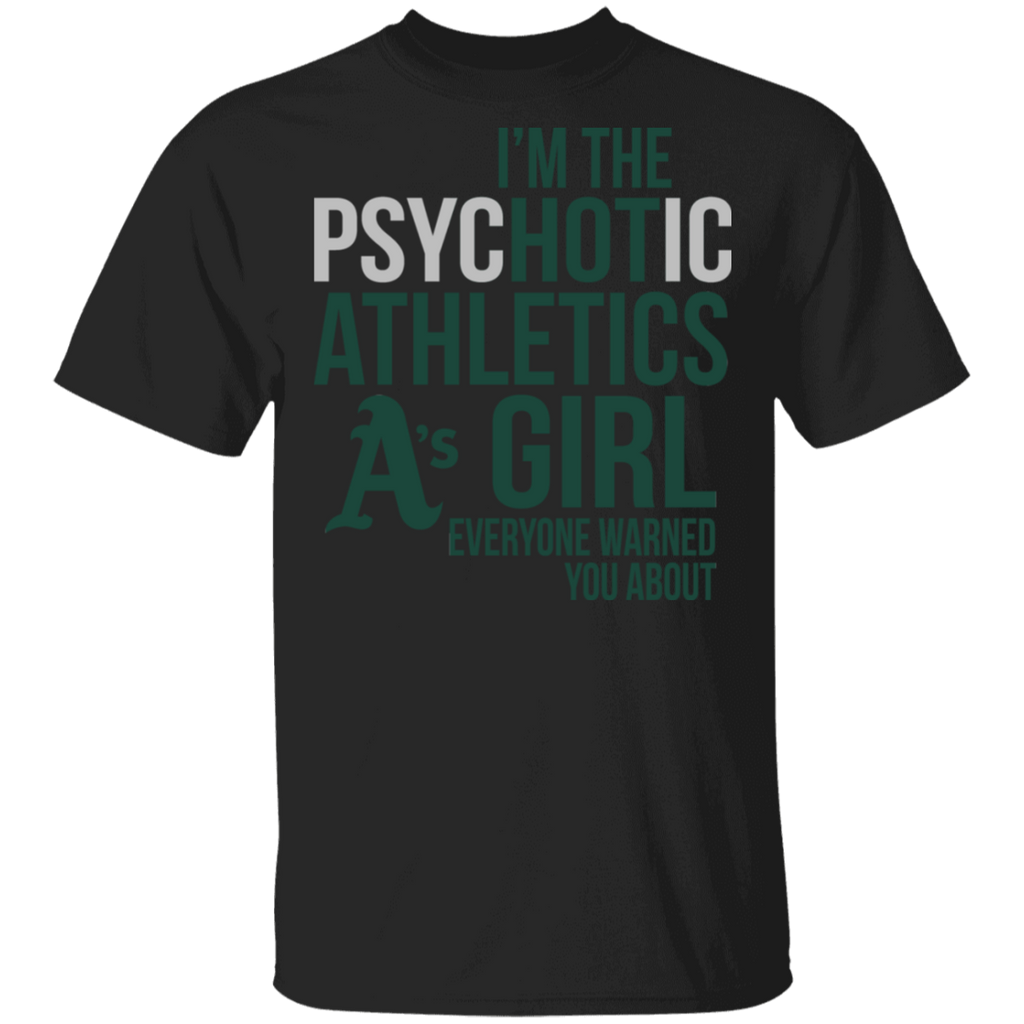 MLB I am the Psychotic Oakland Athletics Girl Everyone Warned You About T-shirt