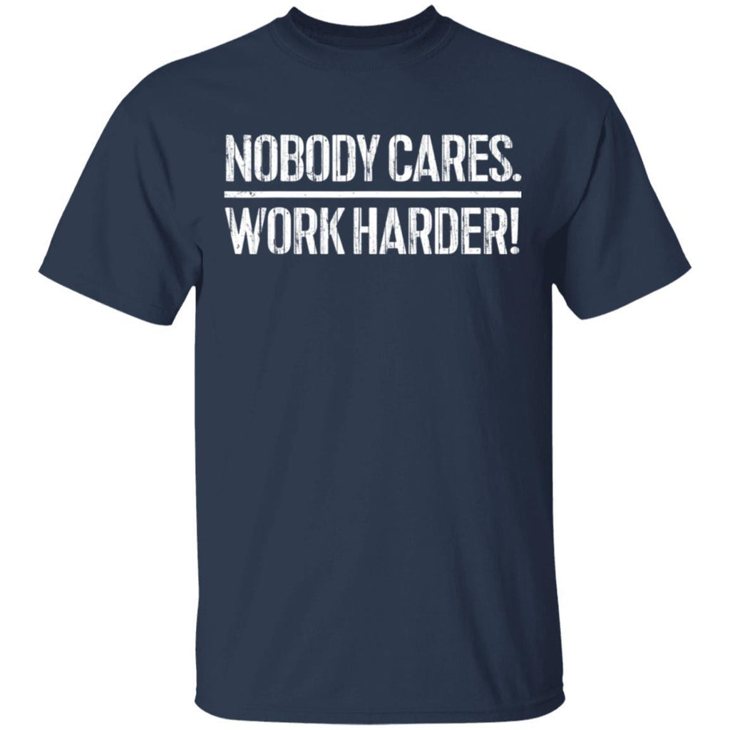 Nobody Cares Work Harder Motivational Workout Fun Gift T-Shirt