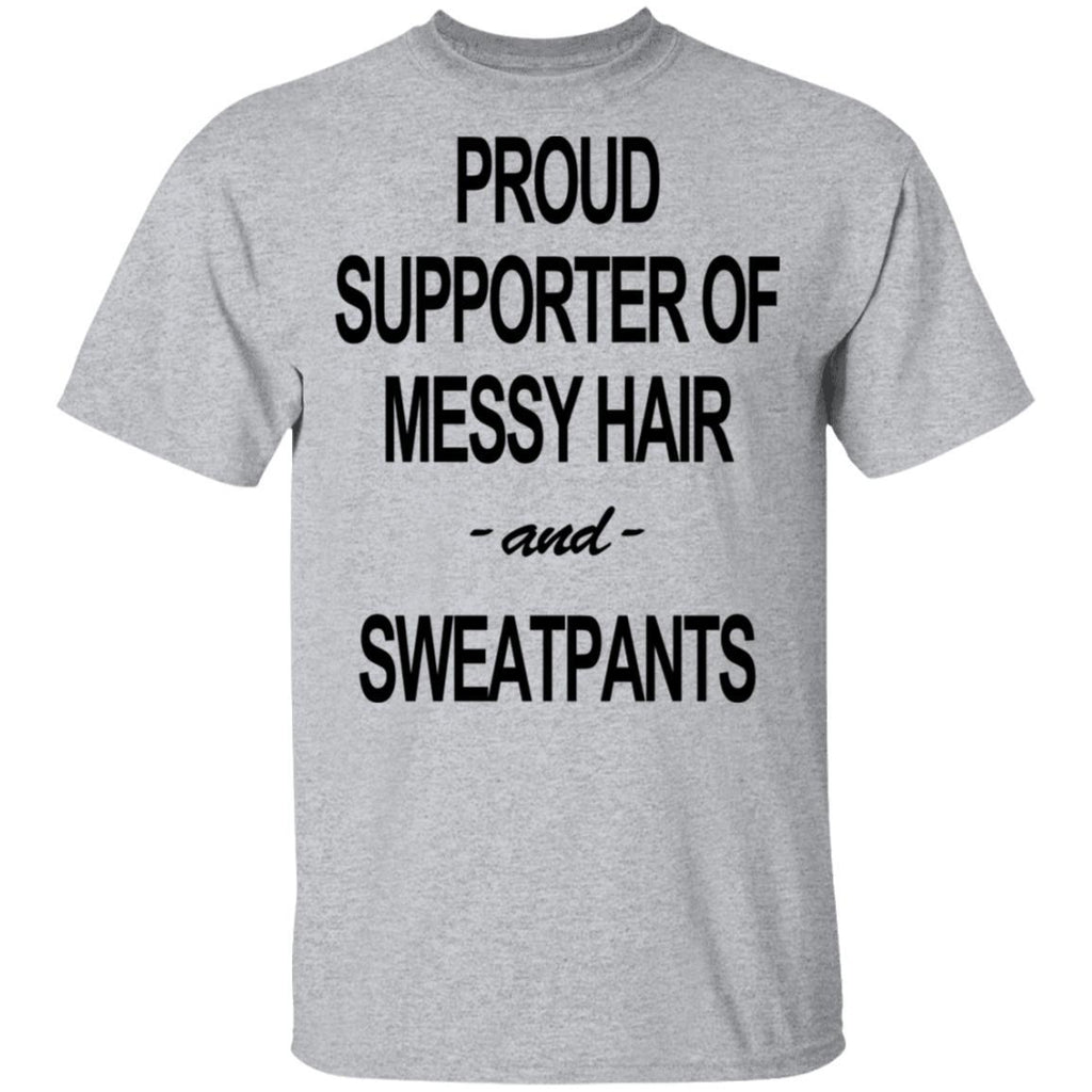 Proud Supporter Of Messy Hair And Sweatpants Tshirt