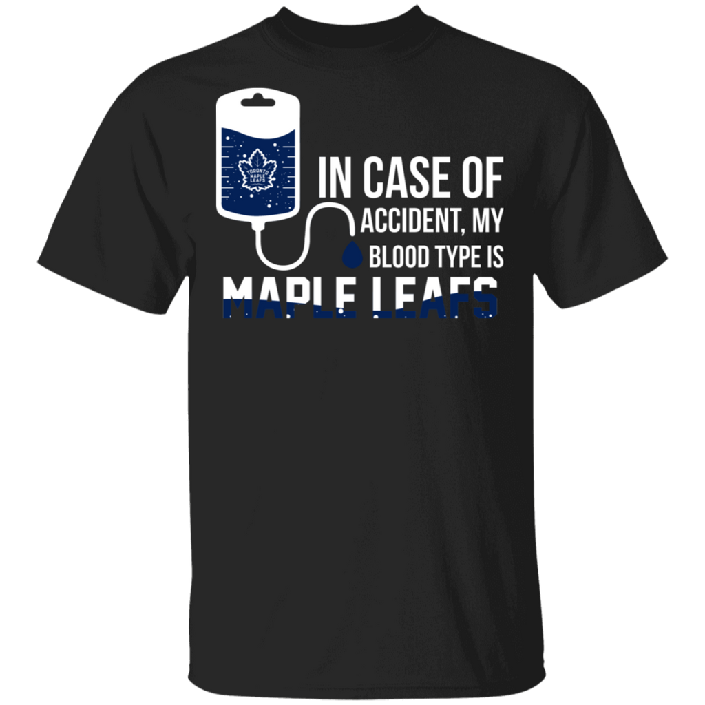 NHL - In Case Of Accident My Blood Type Is Toronto Maple Leafs T-Shirt
