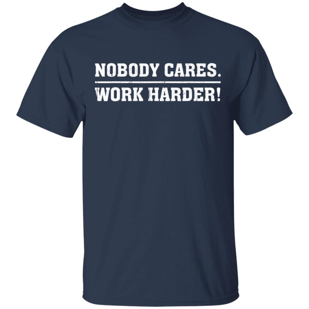 Nobody Cares Work Harder Motivational Workout Gift T-Shirt
