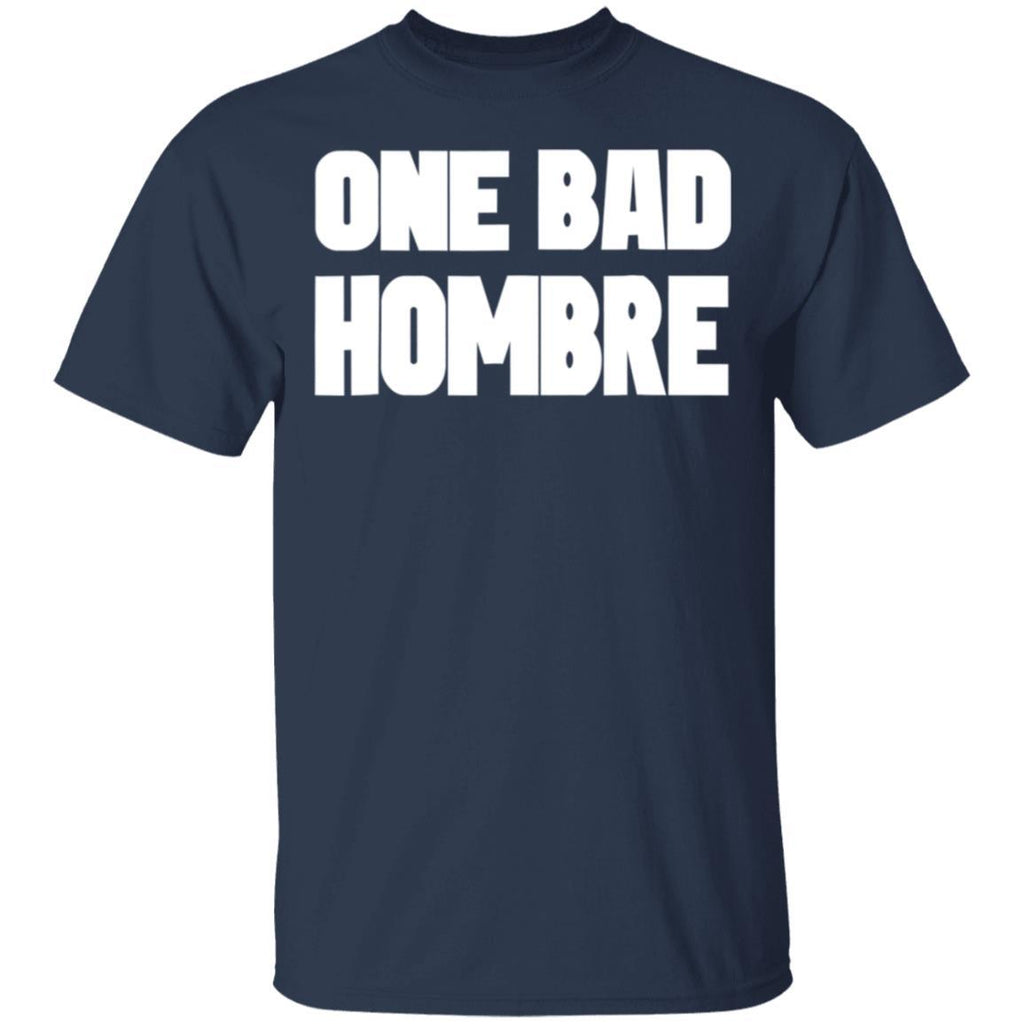 One Bad Hombre - Political T-Shirt