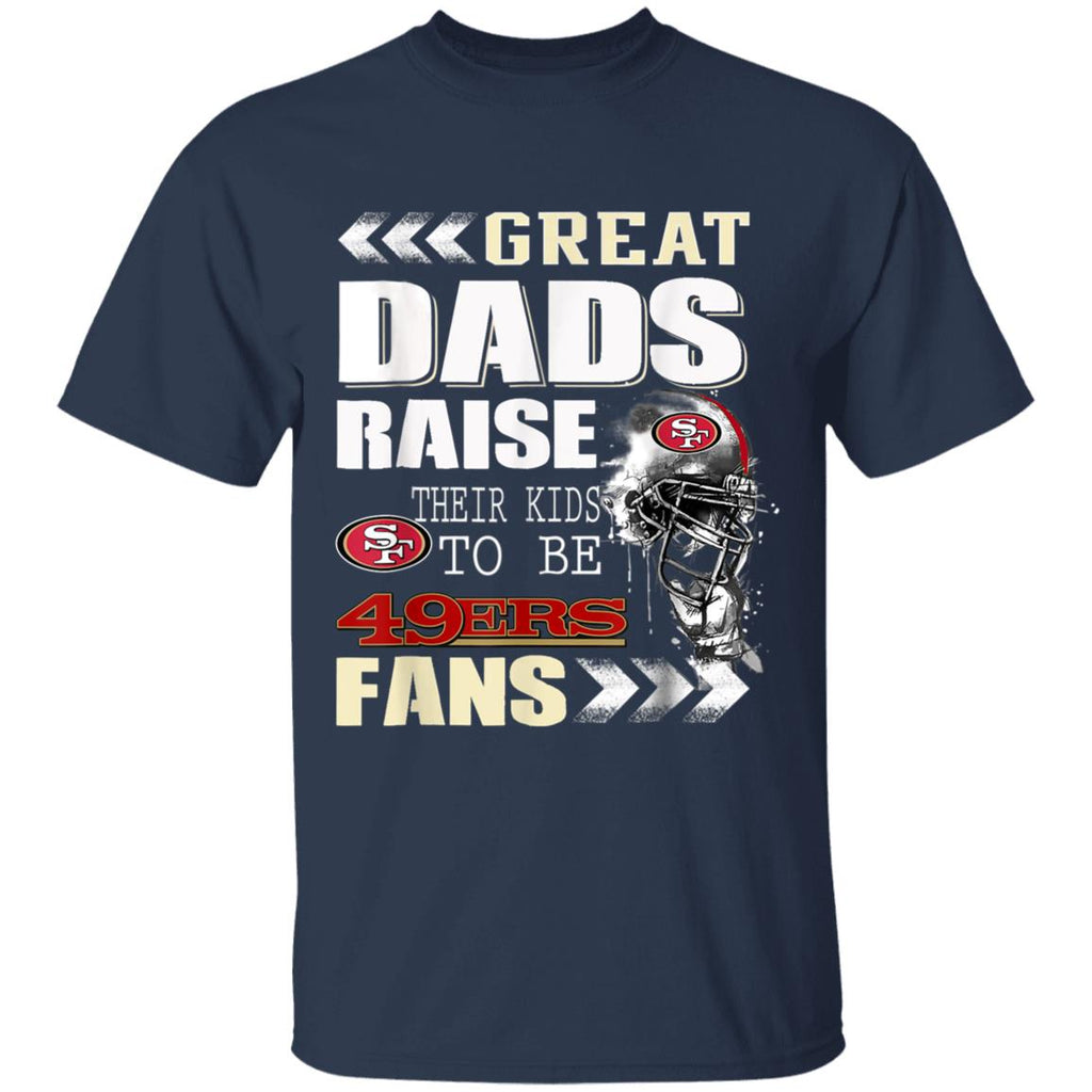 San Francisco-49er Great Dads Fan Football T-Shirt Great dads raise their kids to be 49ers fan