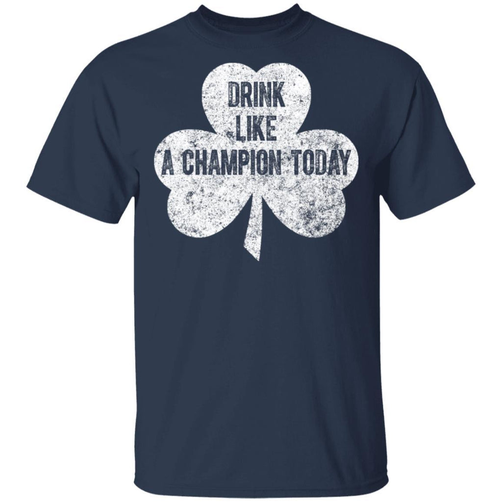 Drink Like A Champion Today Saint Patrick Day Gift T-Shirt