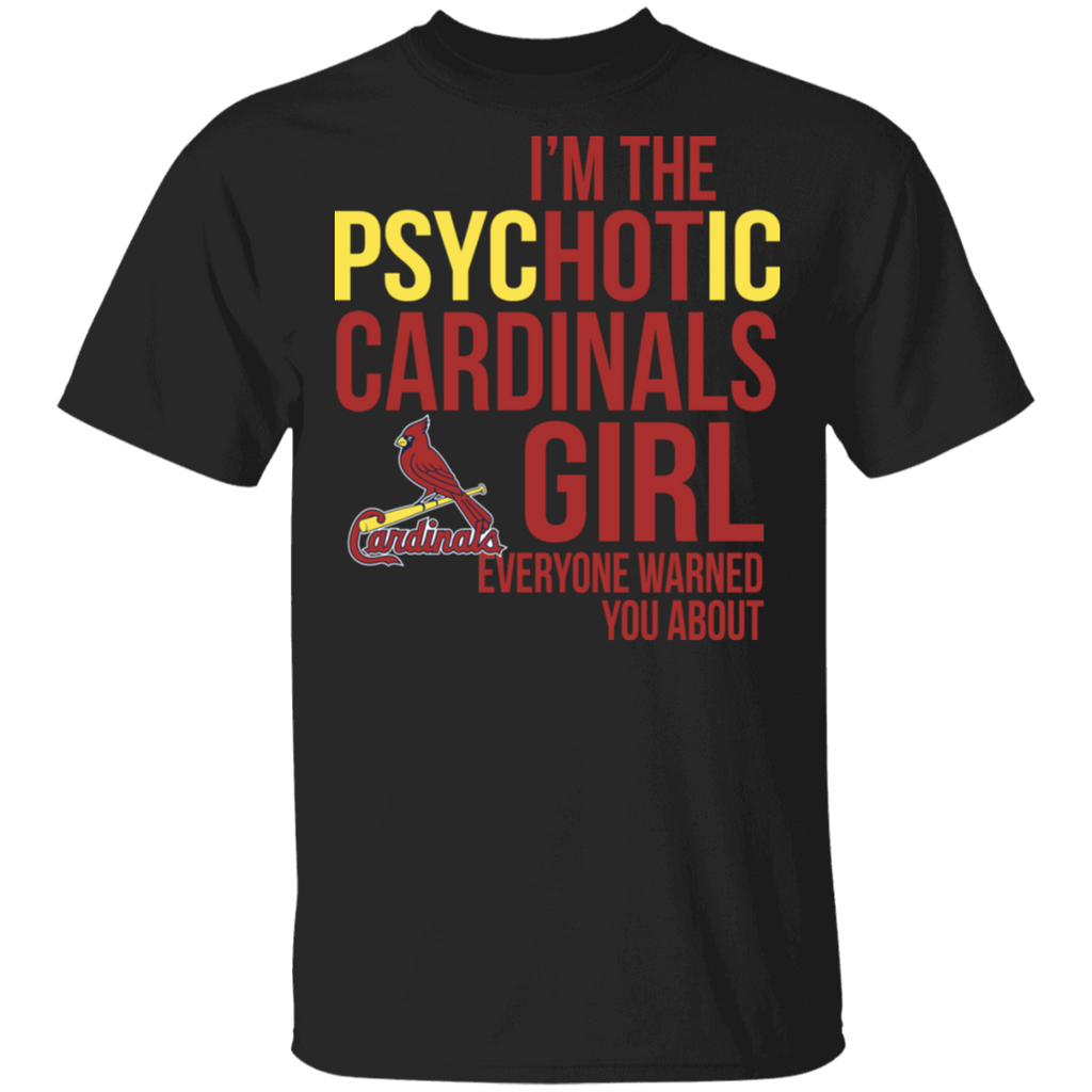 MLB I am the Psychotic St. Louis Cardinals Girl Everyone Warned You About T-shirt