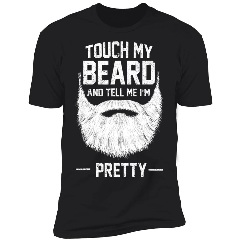 Touch My Beard And Tell Me I'm Pretty Funny T-Shirt