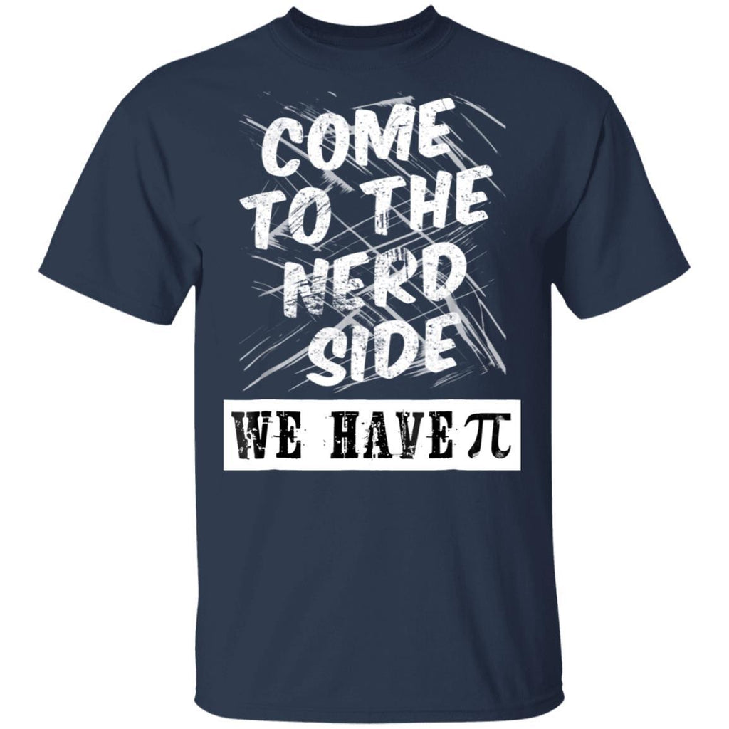 Come To The Nerd Side We Have Pi - Math Geek & Nerd T-Shirt
