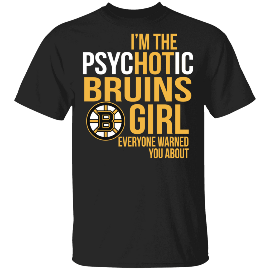 NHL I am the Psychotic Boston Bruins Girl Everyone Warned You About T-shirt