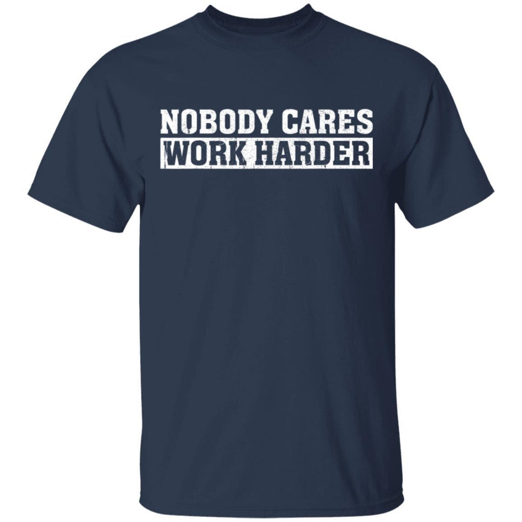Nobody Cares Work Harder Motivational Workout T-Shirt