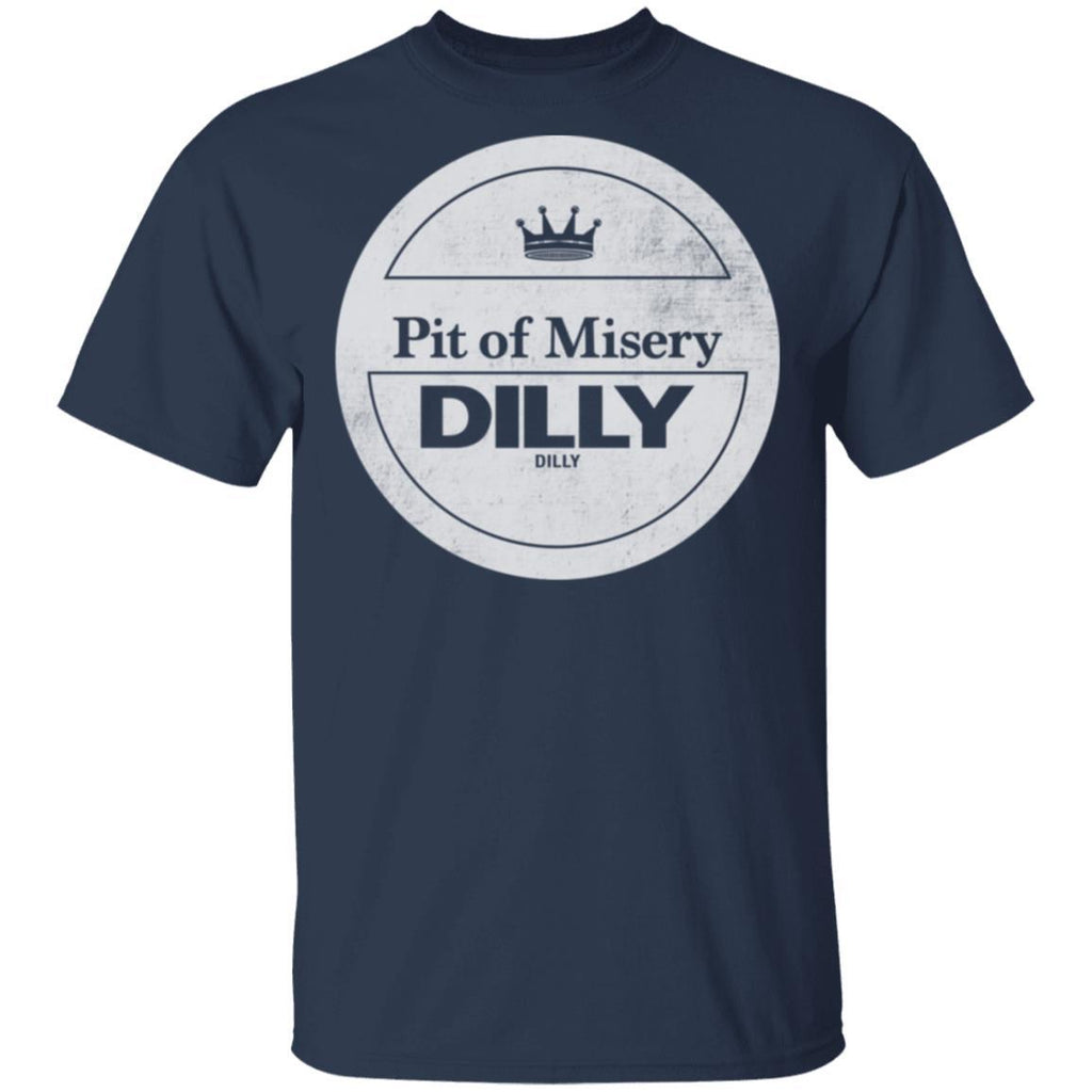 Pit Of Misery Dilly Dilly T-Shirt