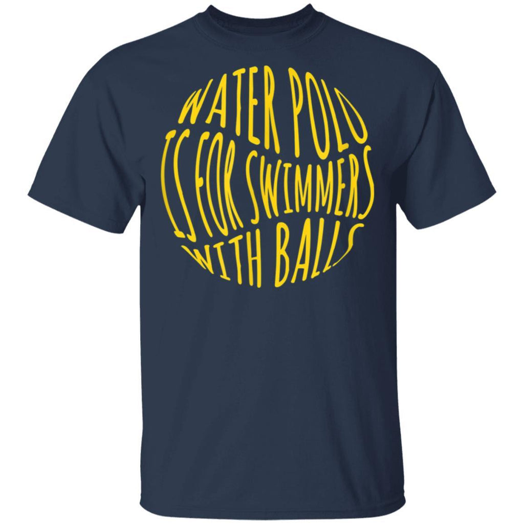 Water Polo is for Swimmers With Balls Funny T-Shirt