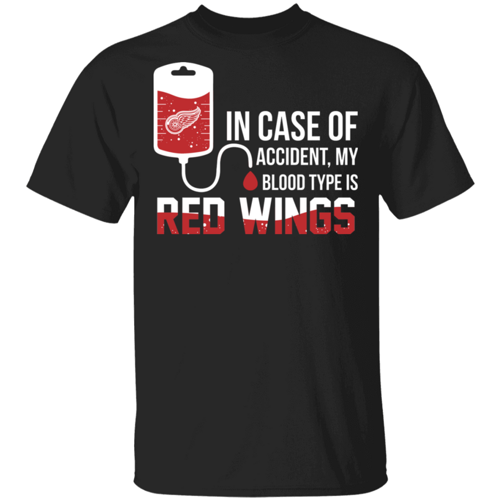 NHL - In Case Of Accident My Blood Type Is Detroit Red Wings T-Shirt