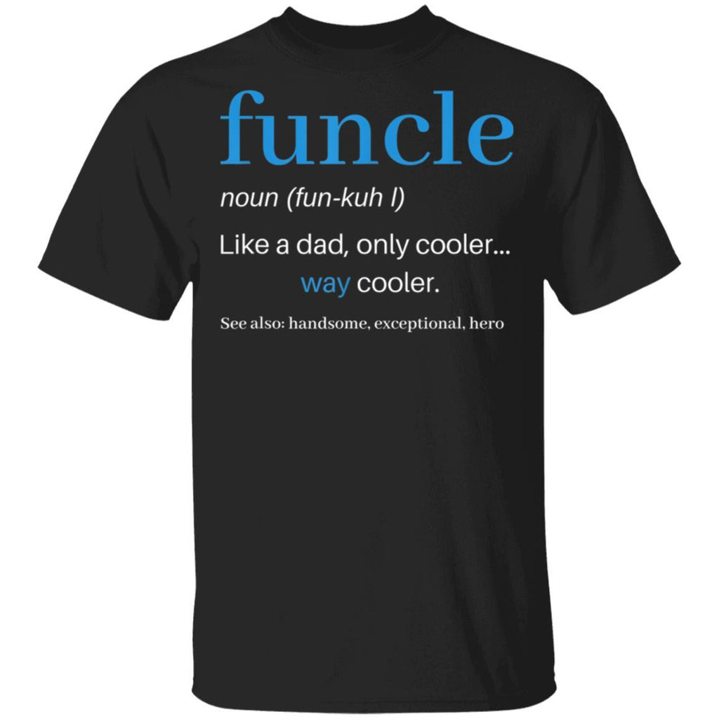 Funcle Like A Dad Only Cooler Uncle Men Definition T-Shirt