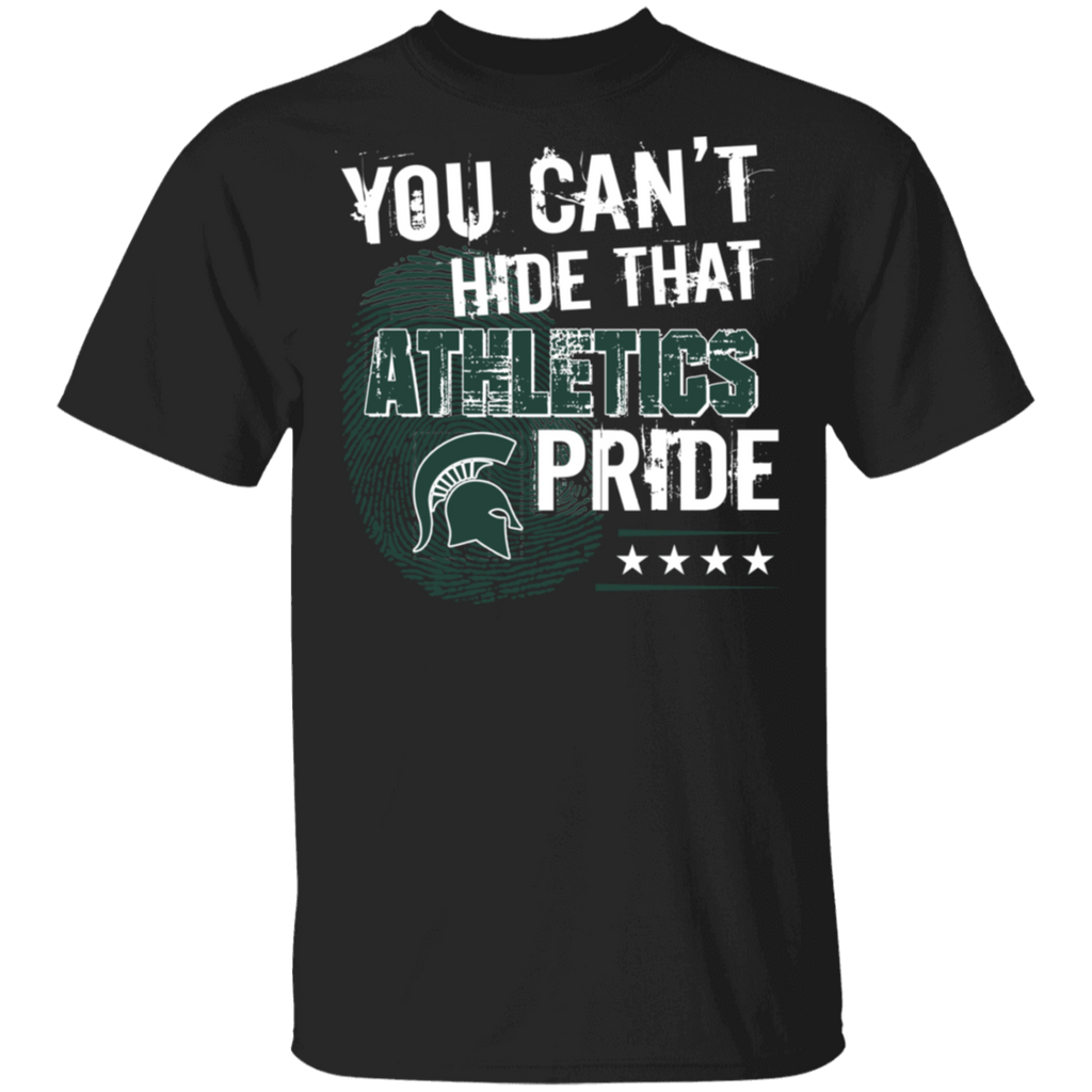 NCAA - You Can't Hide That Michigan State Athletics Pride Shirt