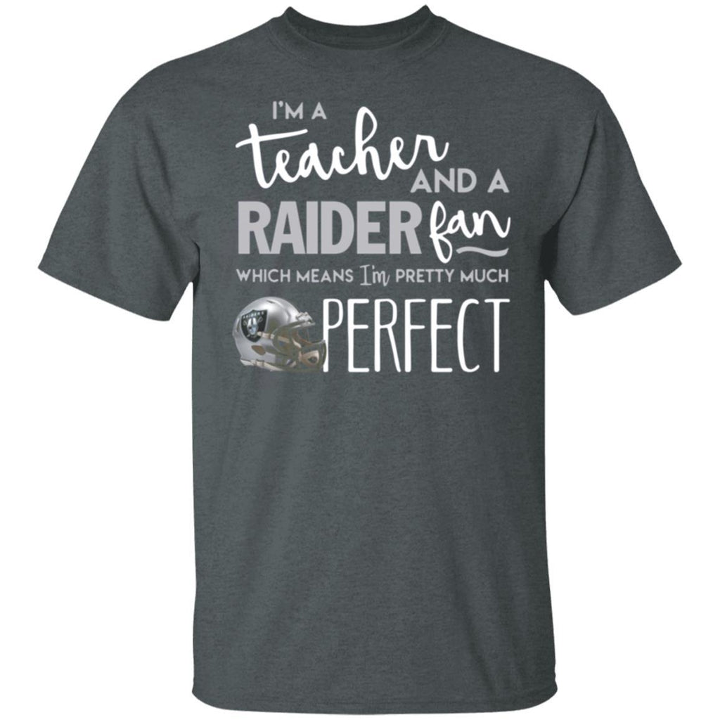 I‰۪m a teacher and a Oakland Raiders fan which means I‰۪m pretty much perfect shirt