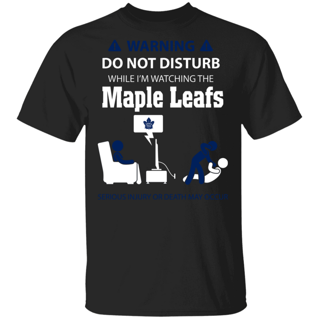 NHL - Warning Do Not Disturb While I'm Watching The Toronto Maple Leafs T-Shirt