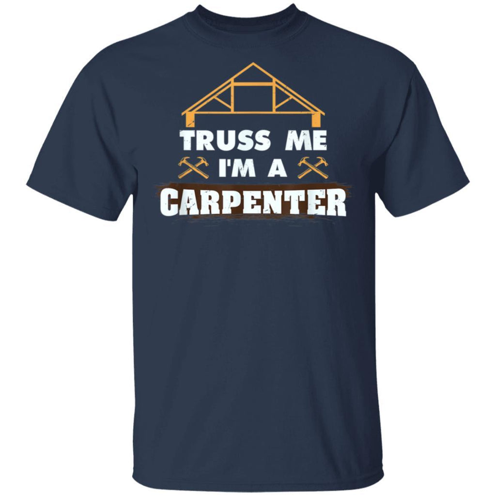 Truss Me I'm A Carpenter Tee Carpentry for men and women T-Shirt