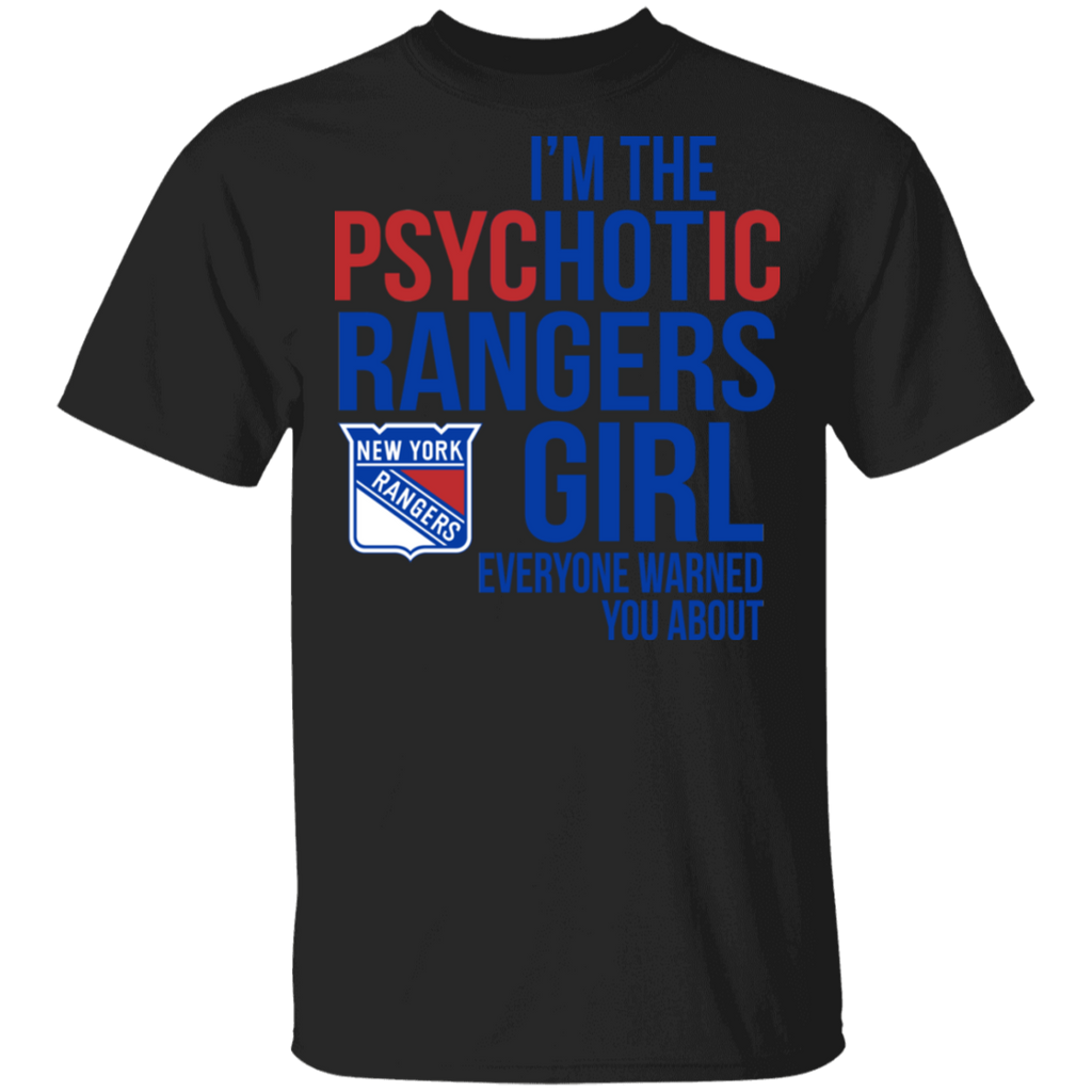 NHL I am the Psychotic New York Rangers Girl Everyone Warned You About T-shirt