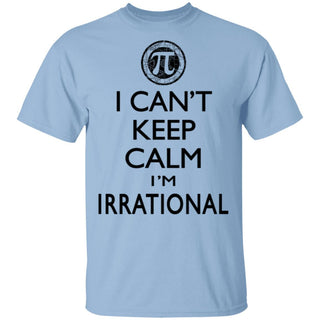 I Can't Keep Calm I'm Irrational Pi Day T-Shirt