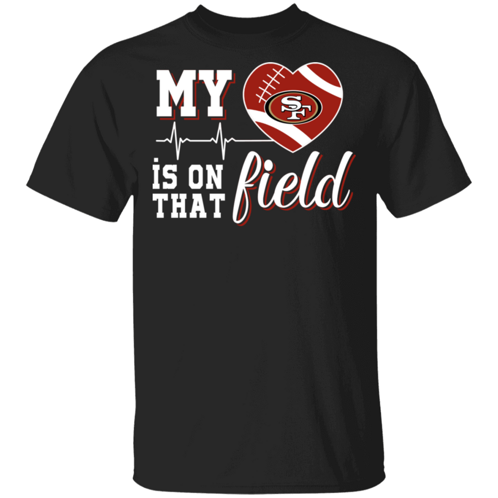 NFL - San Francisco 49ers Football My Heart is on that Field T-Shirt