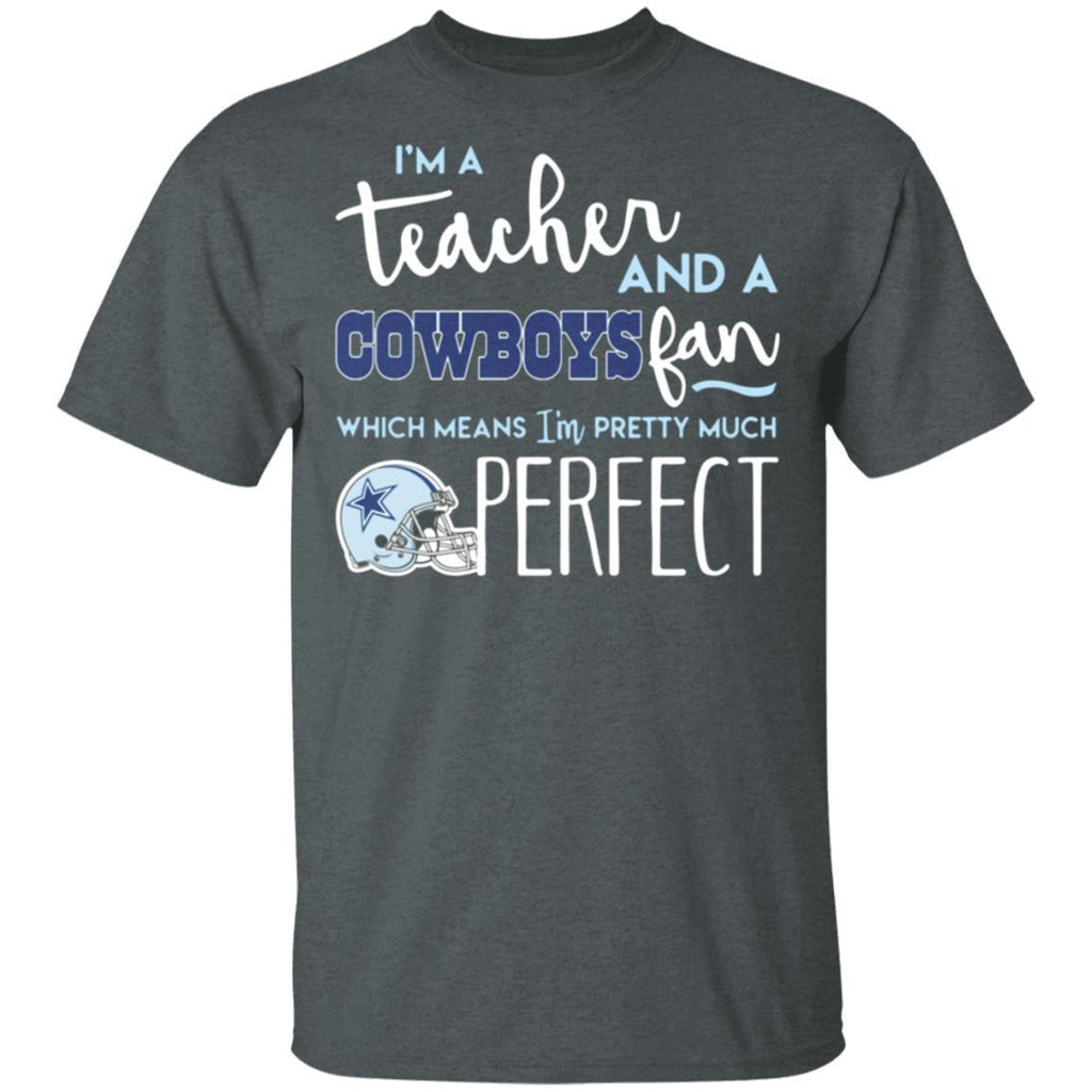 Favorable I'm a Teacher and a Cowboys fan which means I'm pretty much perfect shirt