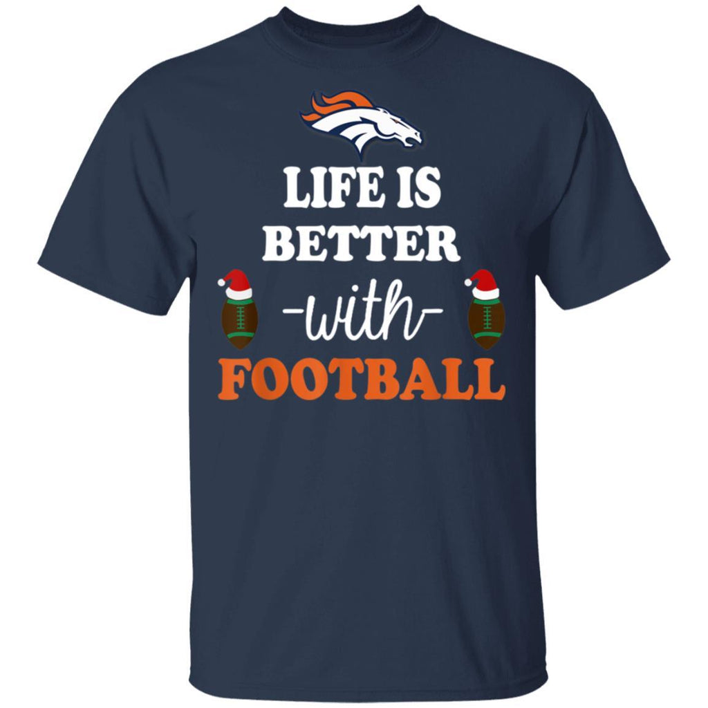 life is better with football Denver-Bronco T-Shirt