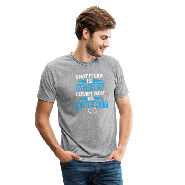 Gratitude is riches complaint is poverty Unisex Tri-Blend T-Shirt - heather gray