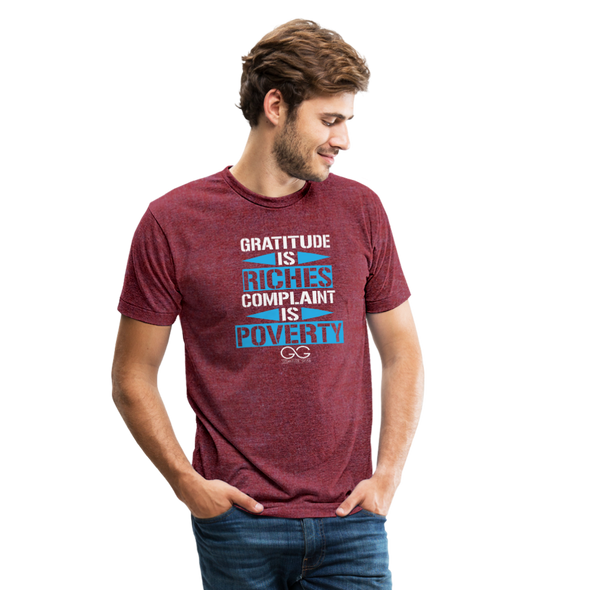 Gratitude is riches complaint is poverty Unisex Tri-Blend T-Shirt - heather cranberry