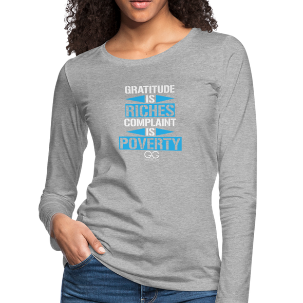 Gratitude is riches complaint is poverty Women's Premium Long Sleeve T-Shirt - heather gray