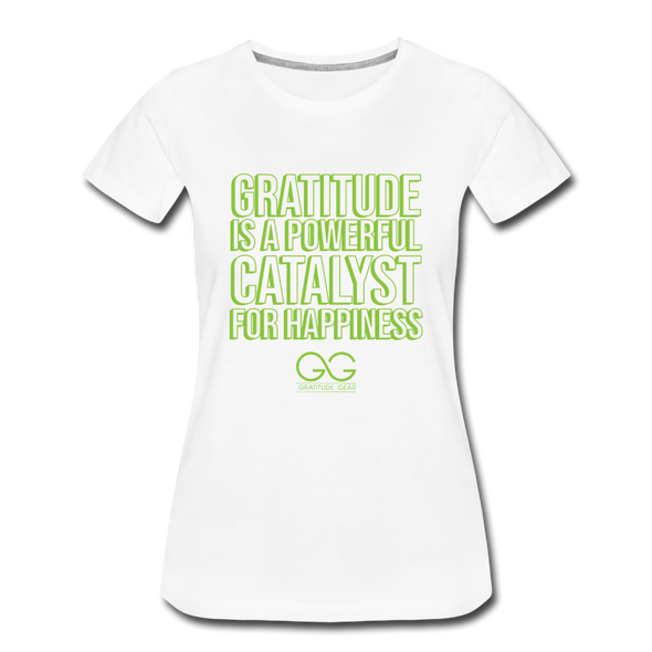 Women's Premium T-Shirt GRATITUDE IS A POWERFUL CATALYST FOR HAPPINESS - white