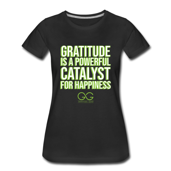 Women's Premium T-Shirt GRATITUDE IS A POWERFUL CATALYST FOR HAPPINESS - black