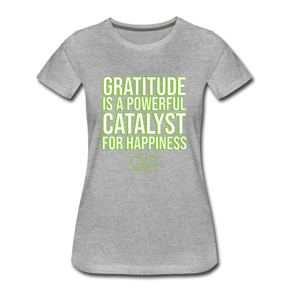 Women's Premium T-Shirt GRATITUDE IS A POWERFUL CATALYST FOR HAPPINESS - heather gray
